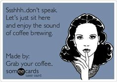 The sound of coffee brewing