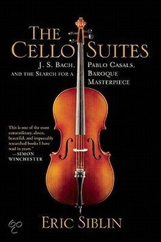 bol.com   The Cello Suites: J. S. Bach, Pablo Casals, And The Search For A Baroque...
