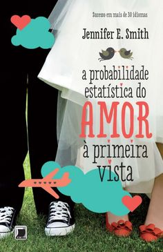 A Probabilidade Estatica do amor a primeira vista - The Statistical Probability of Love at First Sight - Jennifer E. Smith