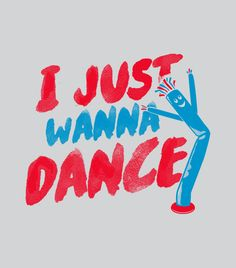 """""""I Just Wanna Dance"""" funny t-shirt for men, women and kids.  Show 'em what you got!"""