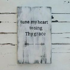 Tune My Heart to Sing Thy Grace Wood Sign
