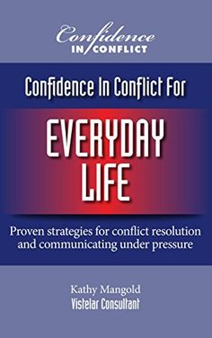 Confidence In Conflict For Everyday Life: Proven strategies for conflict resolution and communicating under pressure by Kathy Mangold, http://www.amazon.com.au/dp/B00JLT223E/ref=cm_sw_r_pi_dp_oI73ub08XJEWE