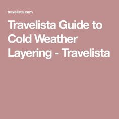 Travelista Guide to Cold Weather Layering - Travelista