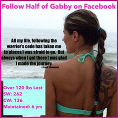 It doesn't matter how big your goal is, if you take it day by day and conquer small battles along the way, you will win the war. Imagine the life that you want and then chase it down like a dirty dog. Follow Half of Gabby on Facebook to help guide you through your weight loss.