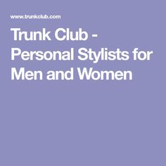Trunk Club - Personal Stylists for Men and Women