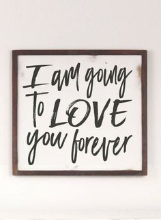 Perfect for a nursery or even a wedding! I am going to love you forever sign, Farmhouse Wood Sign, Love You Forever, Rustic Wood Sign. Rustic Wood Signs, Wooden Signs, Rustic Decor, Farmhouse Decor, Farmhouse Signs, Farmhouse Ideas, Modern Farmhouse, Baby Room Decor, Nursery Decor