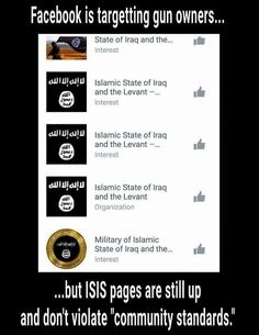 Close all gun groups on Facebook but let's show some love to the ISIS shall we? How are these groups allowed when the name ISIS and all it stands for embodies hate for Americans.