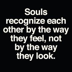 """Souls are crazy.....souls don't care about vanity or circumstances or damage we have done. They love and want to """"be"""" regardless. The shell our souls come in care about that....but not our souls....hmm. I recognize your soul :-)"""