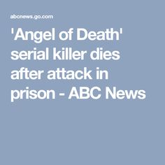 'Angel of Death' serial killer dies after attack in prison - ABC News