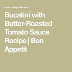 Bucatini with Butter-Roasted Tomato Sauce Recipe | Bon Appetit