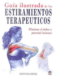 Guía ilustrada de los estiramientos terapeúticos : [eliminar el dolor y prevenir lesiones] / Kristian Berg.-- Madrid : Tutor, D.L. 2013