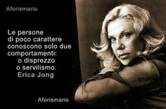 People of little character only know two behaviors: contempt or servility (Erica Jong)