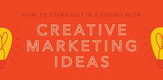 How to Stand Out in a Crowd With Creative Marketing Ideas