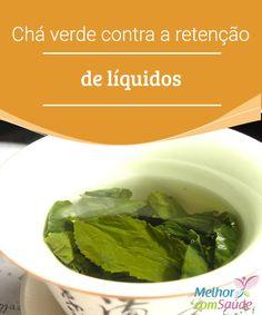 Chá verde contra a retenção de líquidos   A retenção de líquidos é um problema que afeta mais as mulheres do que aos homens, ocasionando desconforto com o próprio corpo, já que é uma das causas.