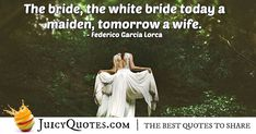"""""""The bride, the white bride today a maiden, tomorrow a wife. Beautiful Bride Quotes, Engagement Speech, Bridal Quotes, Perfection Quotes, Jokes Quotes, Be Yourself Quotes, Picture Quotes, Best Quotes, Marriage"""