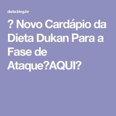→ Novo Cardápio da Dieta Dukan Para a Fase de Ataque【AQUI】
