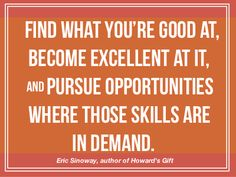Find what you're good at and pursue opportunities where those skills are in demand. Motivational Quotes For Life, Life Quotes, Inspirational Quotes, Career Inspiration, Motivation Inspiration, Work Related Quotes, Opportunity Quotes, Working On Me, Career Quotes
