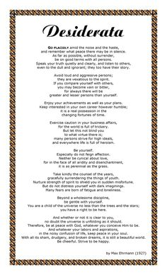 Desiderata- one of my favorite quotes! I remember reading this as a  kid all the time.