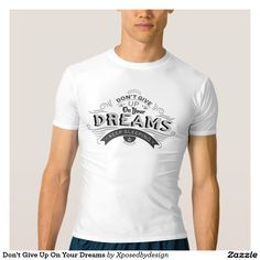 Don't Give Up On Your Dreams T-shirt