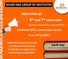 Attention to all 5th and 7th semester Mechanical engineering students of SOCET, Your combined Gate classes have already been started from 29th of November 2017, so all interested students who wish to enhance their technical knowledge are suggested to join it as soon as possible. Venue - Einstein Hall, A-Block  Timings - 9:30 AM to 4:00 PM