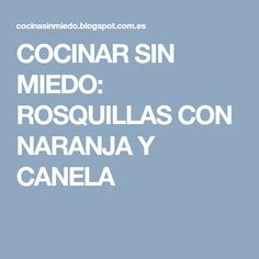 COCINAR SIN MIEDO: ROSQUILLAS CON NARANJA Y CANELA Canela, Cooking Recipes, Sweet Treats, Desserts, Meal, Pound Cake, Donut Holes