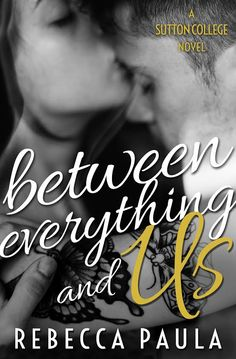 Cover Reveal: Between Everything and Us by @BeckaPaula is a New Adult due to release on January 20, 2015. #TBRAlert http://twinsistersrockinreviews.blogspot.com/2014/12/cover-reveal-between-everything-and-us.html