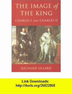 The Image of the King Charles I and Charles II (9781842120798) Richard Ollard , ISBN-10: 1842120794  , ISBN-13: 978-1842120798 ,  , tutorials , pdf , ebook , torrent , downloads , rapidshare , filesonic , hotfile , megaupload , fileserve