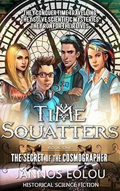 cecdf5ebdc Amazon.com  THE SECRET OF THE COSMOGRAPHER  TIME SQUATTERS SAGA eBook   JANNOS EOLOU  Kindle Store. Best KindleFree Kindle BooksSagaAmazon FictionNovelsThe ...