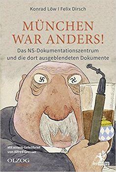München war anders!: Das NS-Dokumentationszentrum und die dort ausgeblendeten Dokumente: Amazon.de: Konrad Löw, Felix Dirsch: Bücher