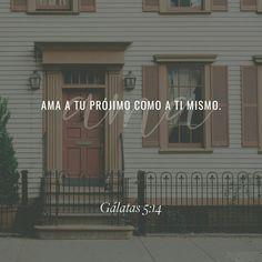 Pues toda la ley puede resumirse en un solo mandato: «Ama a tu prójimo como a ti mismo» , Gálatas 5:14