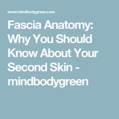 Fascia Anatomy: Why You Should Know About Your Second Skin - mindbodygreen