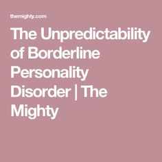 The Unpredictability of Borderline Personality Disorder | The Mighty