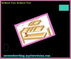 Workbench Plans Workbench Plans 104735 - Woodworking Plans and Projects!