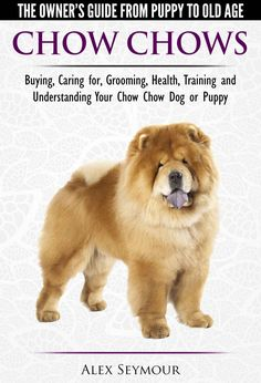 Chow Chows: The Owner's Guide From Puppy To Old Age - Buying, Caring for, Grooming, Health, Training and Understanding Your Chow Chow Dog or Puppy ebook by Alex Seymour - Rakuten Kobo Chow Puppies For Sale, Dogs And Puppies, Fluffy Puppies, Doggies, Chow Chow Dogs, Dog Whisperer, Can Dogs Eat, Old Age, Cutest Animals