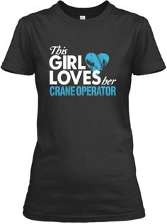 This Girl Loves Her Crane Operator | Teespring