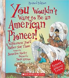 2 copies You Wouldn't Want to Be an American Pioneer!: A Wilderness You'd Rather Not Tame: Jacqueline Morley, David Salariya, David Antram: Book Club Books, New Books, The Book, Pioneer Life, Rainbow Resource, Lewis And Clark, English Study, Kids Boxing, History Books