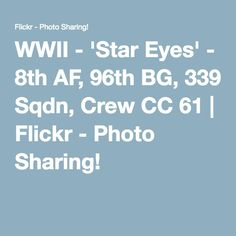 WWII - 'Star Eyes' - 8th AF, 96th BG, 339 Sqdn, Crew CC 61   Flickr - Photo Sharing!