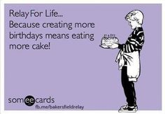 Relay for life.... Because creating more birthdays means eating more cake!!