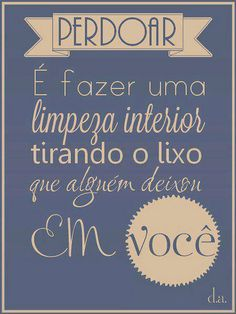 Perdoar é fazer uma limpeza interior, tirando o lixo que alguém deixou em você. The Words, More Than Words, Cool Words, Favorite Quotes, Best Quotes, Life Quotes, Positive Vibes, Forgiveness, Quotations