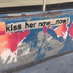 Kiss her now...now!