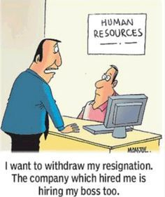 """""""Can I withdraw my resignation ?at least that asshole boss is leaving now, so I'll STAY ! Office Humour, Office Jokes, Work Humour, Funny Office, Human Resources Humor, Hr Humor, Today Cartoon, Funny Jokes, Hilarious"""