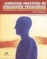 Ejercicios prácticos de evaluación psicológica : concepto, proceso y aplicación en las áreas del desarrollo y de la inteligencia / Carmen Moreno Rosset (ed.)
