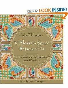 To Bless the Space Between Us: A Collection of Invocations and Blessings: Amazon.co.uk: John O'Donohue: Books