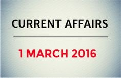 Current Affairs for 1 March 2016 - Daily Jankari - Current Affairs