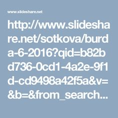 http://www.slideshare.net/sotkova/burda-6-2016?qid=b82bd736-0cd1-4a2e-9f1d-cd9498a42f5a&v=&b=&from_search=13