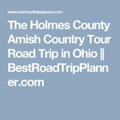 The Holmes County Amish Country Tour Road Trip in Ohio || BestRoadTripPlanner.com