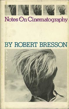 Notes on Cinematography by Robert Bresson