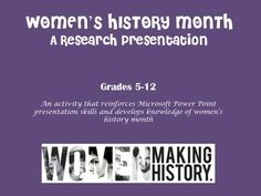 A research presentation project that reinforces Microsoft Power Point or other presentation format skills and develops a deeper understanding of Women's History Month.  This project could be used in a History, English or Computer class. It can be changed to meet the needs of your specific grade level or course.