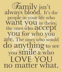 Very true, and that's how my family is. Some are real blood, and my some of my friends are just as important. Sadly some family members are douche.