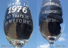 40th Birthday Etched Wine Glass, Made In 1976 - 40 Years of AWESOME, Two Sided Don't Even Ask, Rough Day, Easy Day, Add a Name on the Base